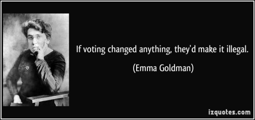 quote-if-voting-changed-anything-they-d-make-it-illegal-emma-goldman-72831