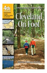 Cleveland On Foot 4th Edition, a book by Patience Cameron Hoskins: 50 Walks and Hikes in Greater Cleveland