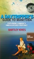 A DAYTRIPPER'S GUIDE TO MANITOBA
