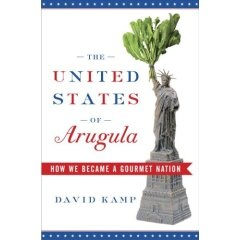 """David Kamp's """"The United States of Arugula"""" Best Read When Hungry"""