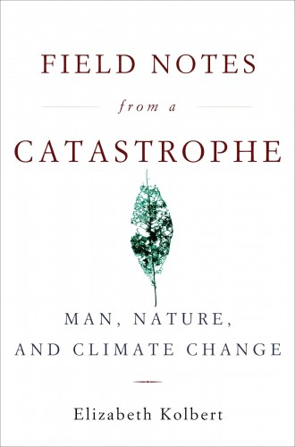 'Field Notes from a Catastrophe' by Elizabeth Kolbert, a Review
