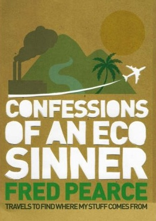 """Fred Pearce's """"Confessions of an Eco-Sinner"""" on Where Stuff Comes From"""