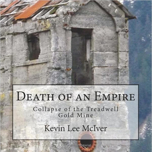 Death of an Empire: Collapse of the Treadwell Gold Mine by Kevin Lee McIver