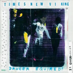 times-new-viking-dancer-equired-album