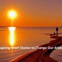 7 Inspiring Short Stories to Change Our Attitude