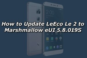 How to Update LeEco Le 2 to Marshmallow eUI 5.8.019S