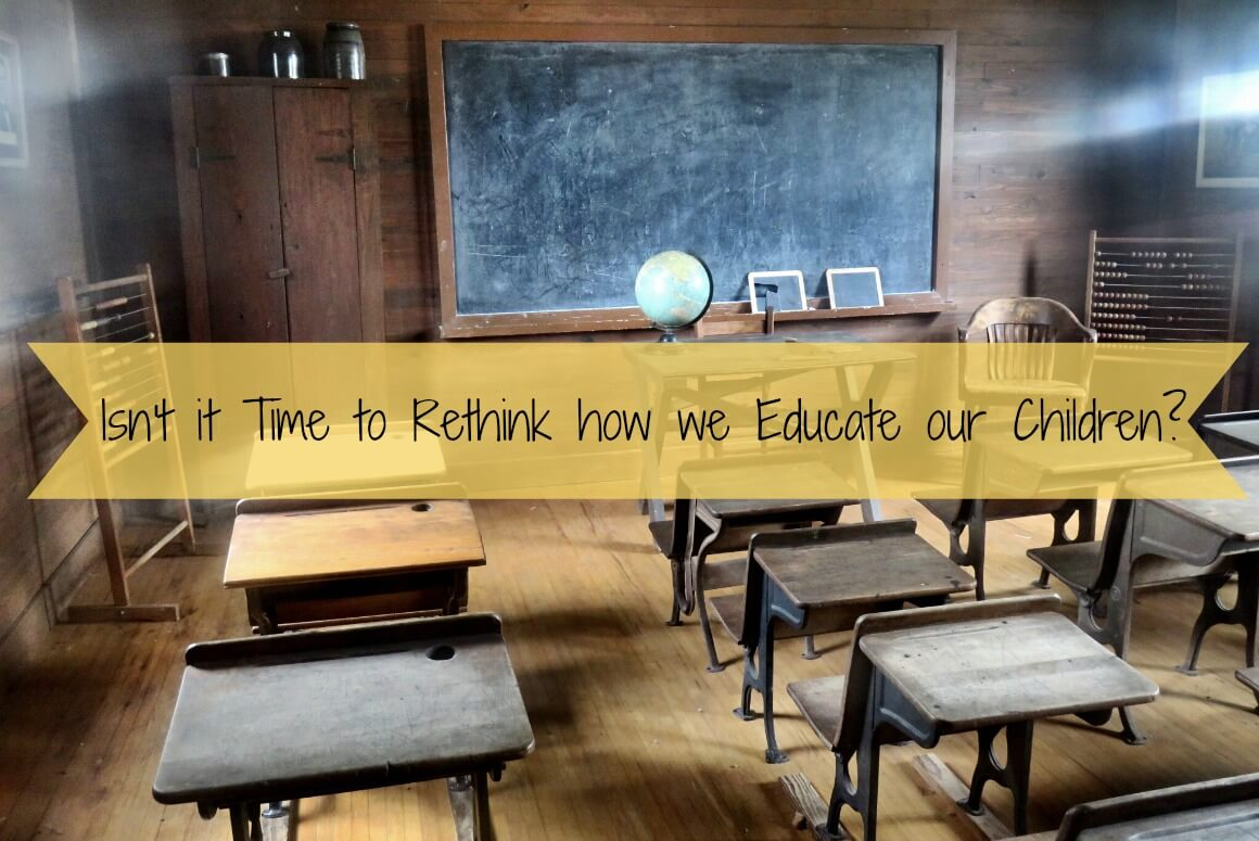 Isn't it Time to Rethink how we Educate our Children?