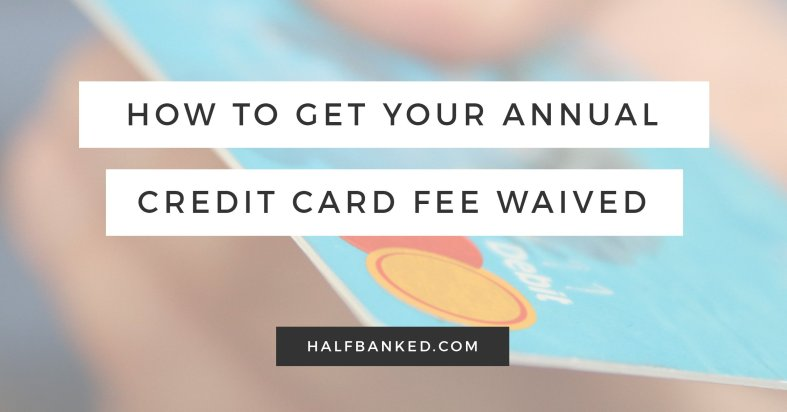 How to get your annual credit card fee waived.