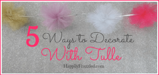 5 Ways to Decorate with Tulle | HappilyFrazzled.com