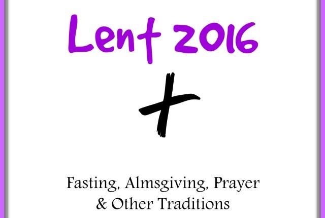 lent 2016 - fasting almsgiving prayer traditions