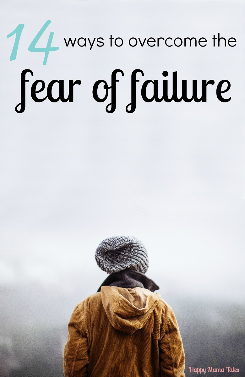 14 Ways to Overcome the Fear of Failure