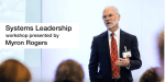 Myron Rogers Systems Leadership Workshop (Video)