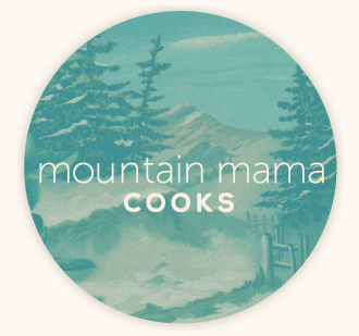 What I Love About…Mountain Mama Cooks