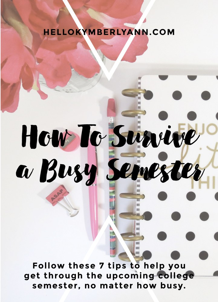how to survive a busy semester: 7 tips to manage a crazy college semester