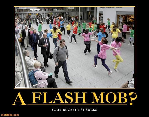 Flash Mob bucket list loser doesn't get it.