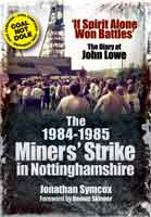 The 1984/85 Miners Strike in Nottinghamshire - 'If Spirit Alone Won Battles': The Diary of John Lowe