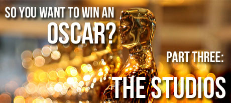 so you want to win an oscar part three So You Want to Win An Oscar? PART III: THE STUDIOS