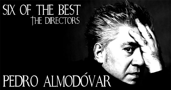 six of the best pedro almodovar Six of the Best   The Directors: Pedro Almodóvar