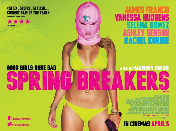 Spring Breakers UK Quad Poster 585x438 New UK Quad Poster for Spring Breakers with Vanessa Hudgens, Selena Gomez & James Franco