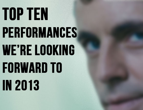 top ten performances title Top Ten Performances Were Looking Forward to in 2013
