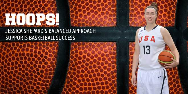 HOOPS! Jessica Shepard's Balanced Approach Supports Basketball Success