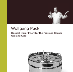 Wolfgang Puck Pressure Cooker Dessert Kit Instruction Manual and Recipe Booklet