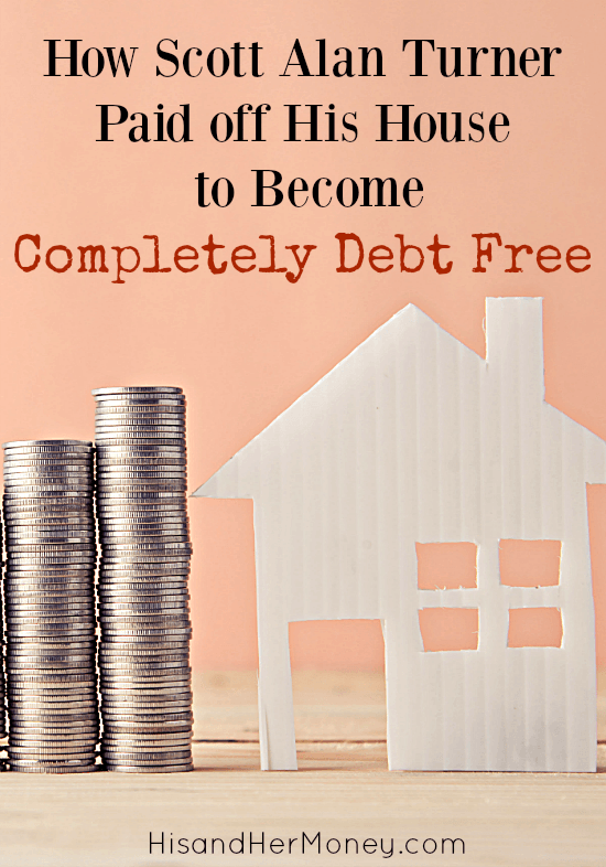 How Scott Alan Turner Paid off His House to Become Completely Debt Free