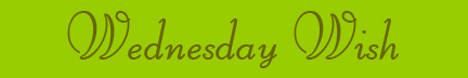 """Wednesday Wish"" blog banner"