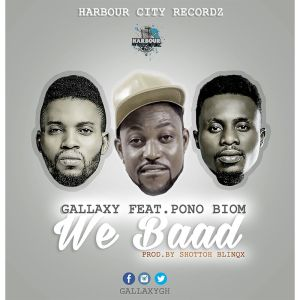 Gallaxy - We Baad (Feat. Yaa Pono) (Prod by Shottoh Blinqx)
