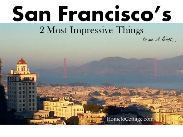 HometoCottage. San Francisco, 2 most impressive things to me