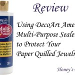 DecoArt Americana Multi-Purpose Sealer Review and Tips to Protect Paper Quilled Jewelry