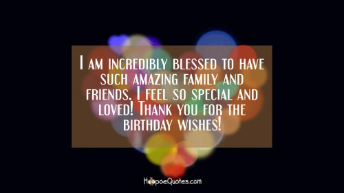 Corner I Am Incredibly Blessed To Have Such Family I Happy Birthday To Me Quotes Thanking God Happy Birthday To Me Quotes Facebook