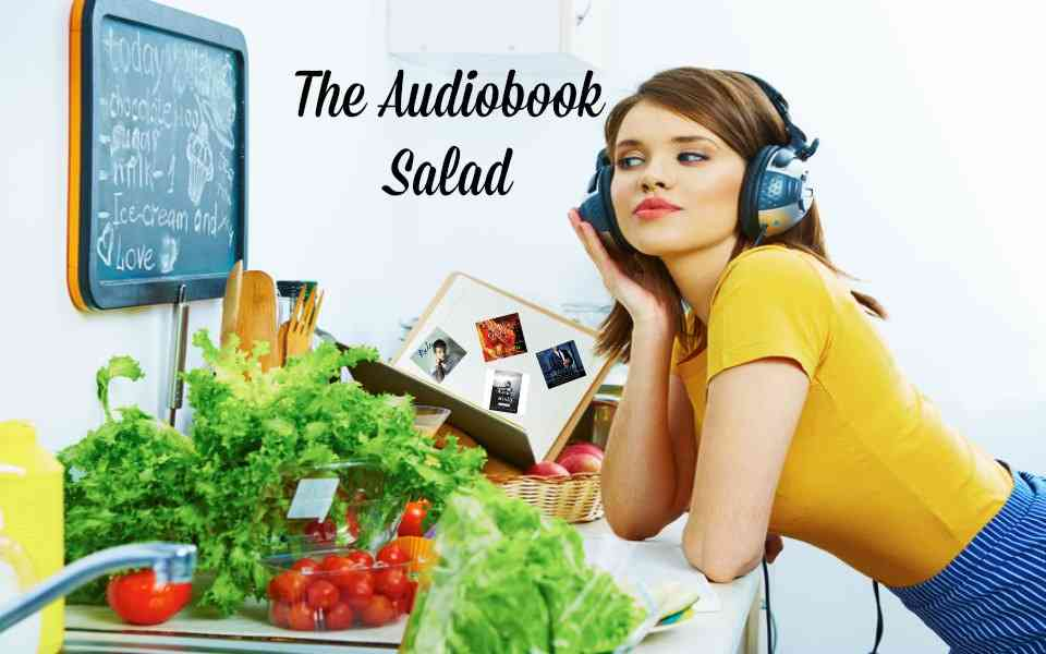 The Audiobook Salad Edition One (audiobook reviews)