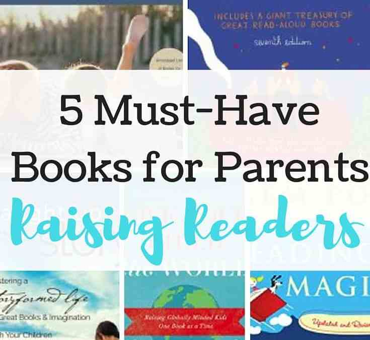 Raising Readers: 5 Must-Have Books for Parents