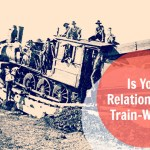 Is Your Relationship A Train-Wreck?