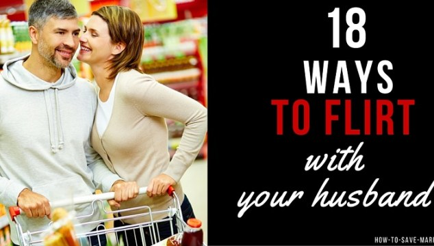 18 Cute (& Naughty) Ways to Flirt with Your Husband