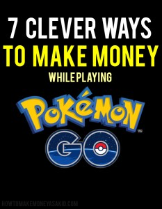 7 Clever Ways For Kids To Make Money Playing Pokemon Go