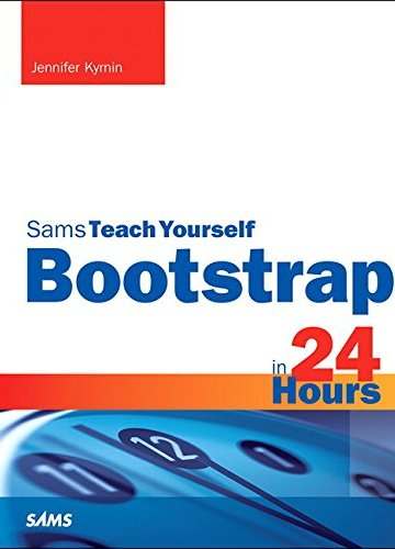Bootstrap in 24 Hours, Sams Teach Yourself by Jennifer Kyrnin