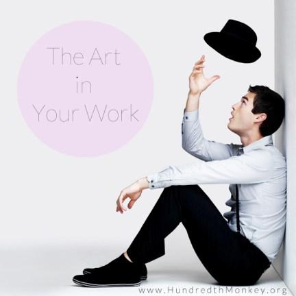 The Art in Your Work - Hundredth Monkey.org