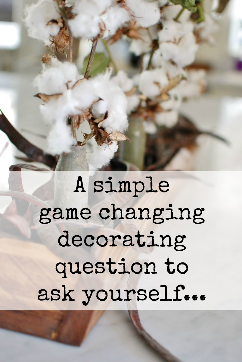 A Game Changing Decorating Question To Ask Yourself