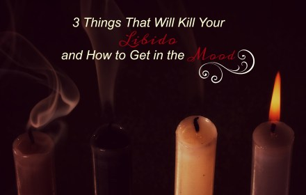 3 Things that can kill your libido and how to get in the mood