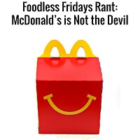 Foodless Friday Rant - McDonald's is Not the Devil