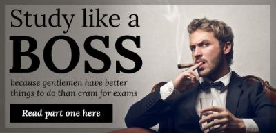 Study like a BOSS - because gentlemen have better things to do than cram for exams