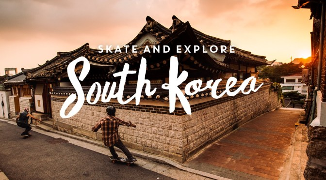 South Korea _ Skate & Explore by Landyachtz
