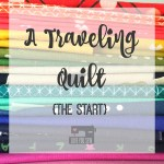 A Traveling Quilt {The Start}