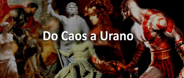 A Mitologia por trás de God of War – Do Caos a Urano