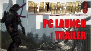 Dead Rising 3, trailer di lancio della versione Pc
