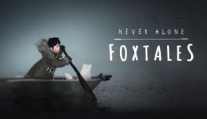 Never Alone, annunciata con immagini, trailer e dettagli, l'espansione Foxtales per il 28 luglio