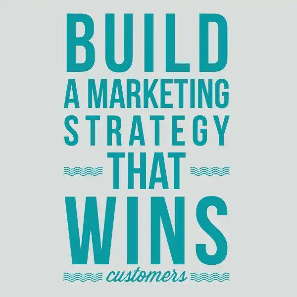 Build a marketing strategy that wins customers