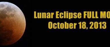 Lunar Eclipse FULL MOON October 18, 2013